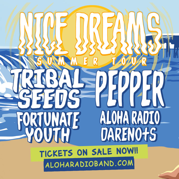 Nice Dreams Tour with Pepper Tribal Seeds Fortunate Youth and Aloha Radio